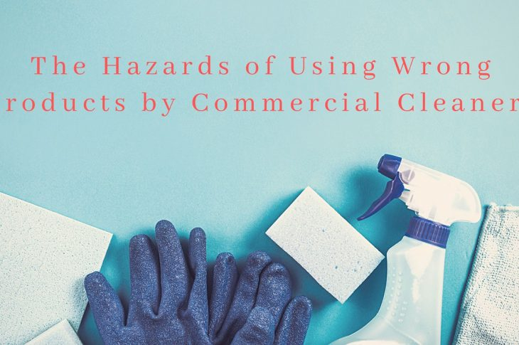The Hazards of Using Wrong Products by Commercial Cleaners